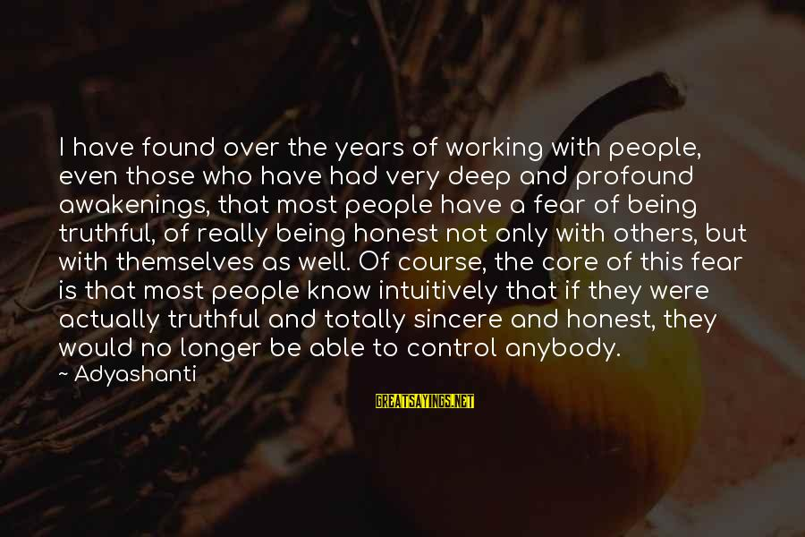 Being Truthful To Others Sayings By Adyashanti: I have found over the years of working with people, even those who have had