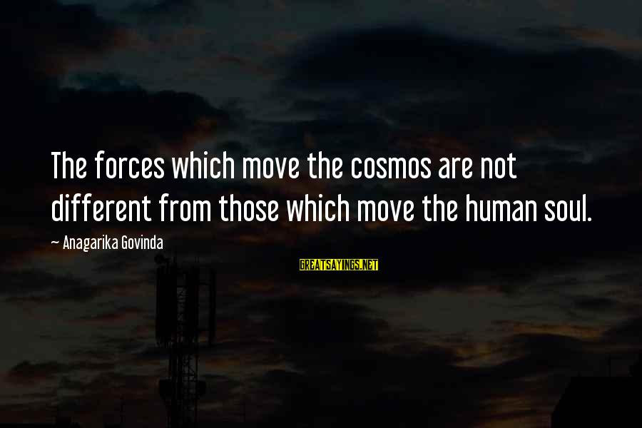 Being Truthful To Others Sayings By Anagarika Govinda: The forces which move the cosmos are not different from those which move the human