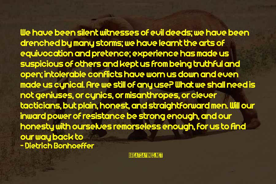 Being Truthful To Others Sayings By Dietrich Bonhoeffer: We have been silent witnesses of evil deeds; we have been drenched by many storms;