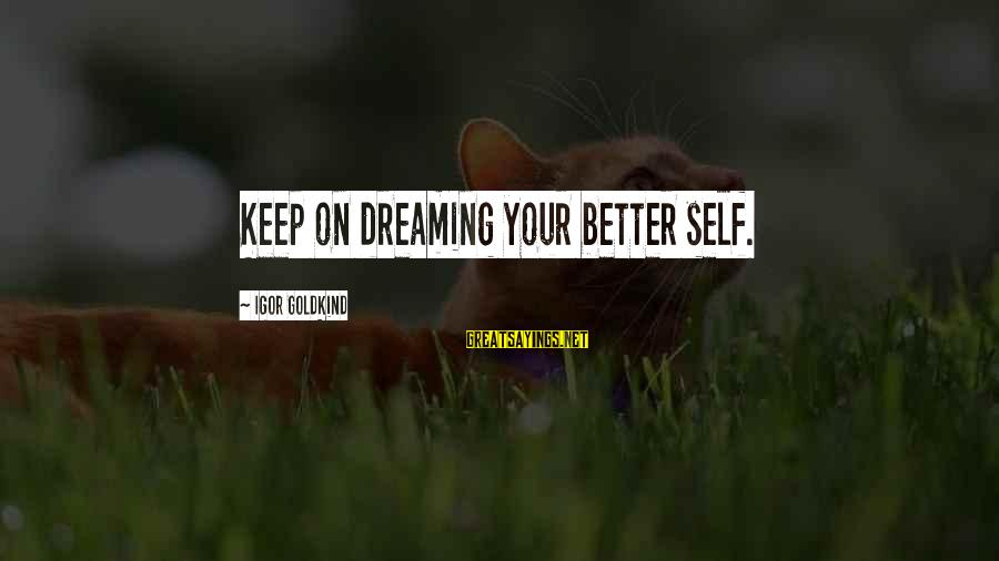 Being Truthful To Others Sayings By Igor Goldkind: Keep on dreaming your better self.