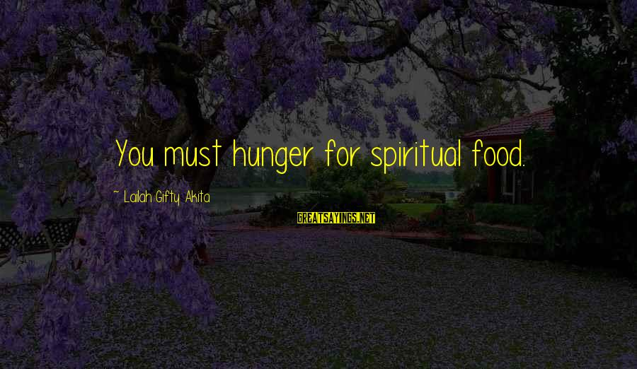 Being Truthful To Others Sayings By Lailah Gifty Akita: You must hunger for spiritual food.