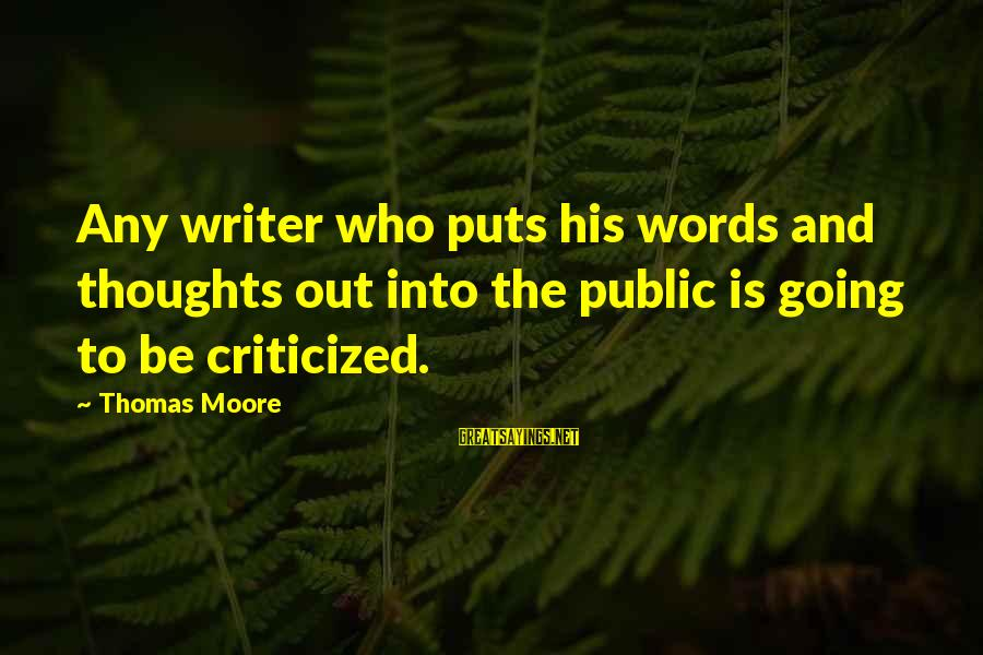Being Truthful To Others Sayings By Thomas Moore: Any writer who puts his words and thoughts out into the public is going to