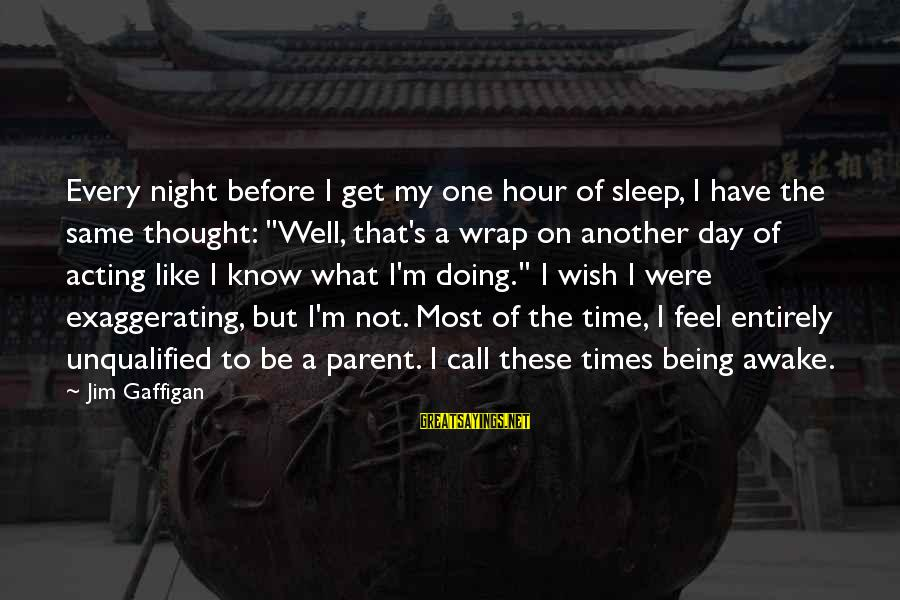 Being Unqualified Sayings By Jim Gaffigan: Every night before I get my one hour of sleep, I have the same thought: