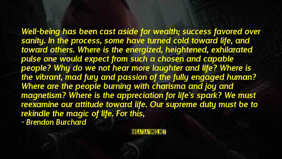 Being Vibrant Sayings By Brendon Burchard: Well-being has been cast aside for wealth; success favored over sanity. In the process, some
