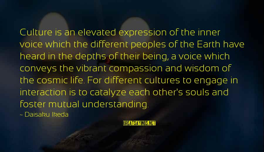 Being Vibrant Sayings By Daisaku Ikeda: Culture is an elevated expression of the inner voice which the different peoples of the