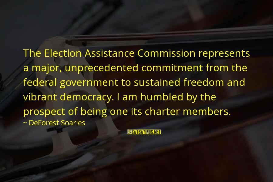 Being Vibrant Sayings By DeForest Soaries: The Election Assistance Commission represents a major, unprecedented commitment from the federal government to sustained
