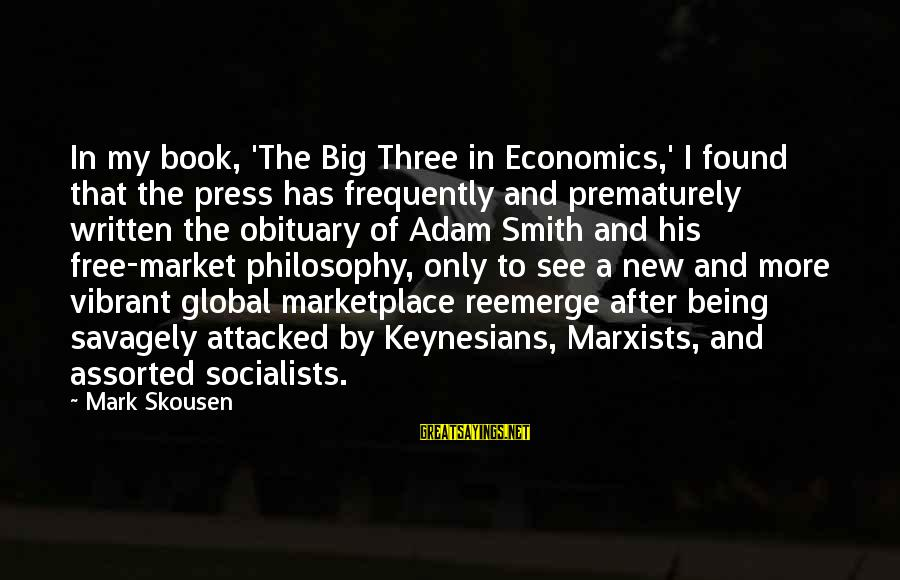 Being Vibrant Sayings By Mark Skousen: In my book, 'The Big Three in Economics,' I found that the press has frequently