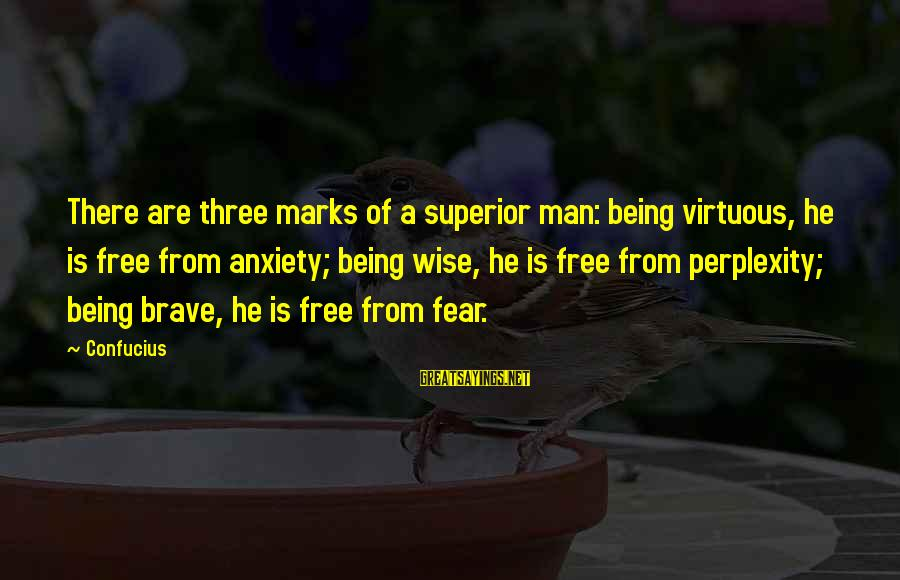 Being Virtuous Sayings By Confucius: There are three marks of a superior man: being virtuous, he is free from anxiety;