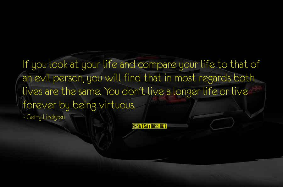 Being Virtuous Sayings By Gerry Lindgren: If you look at your life and compare your life to that of an evil