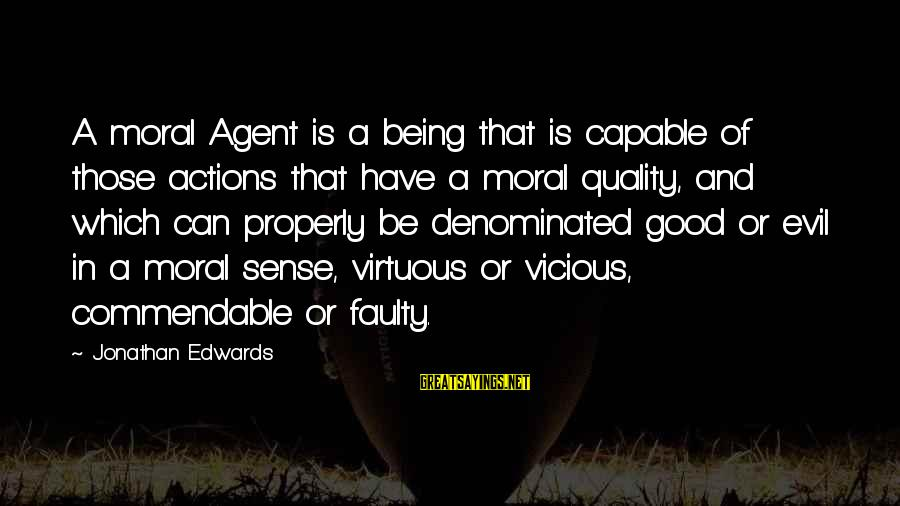 Being Virtuous Sayings By Jonathan Edwards: A moral Agent is a being that is capable of those actions that have a