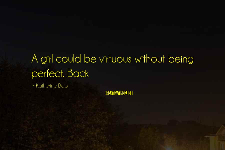 Being Virtuous Sayings By Katherine Boo: A girl could be virtuous without being perfect. Back