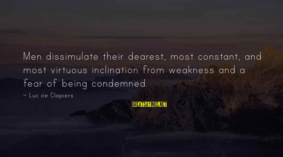 Being Virtuous Sayings By Luc De Clapiers: Men dissimulate their dearest, most constant, and most virtuous inclination from weakness and a fear