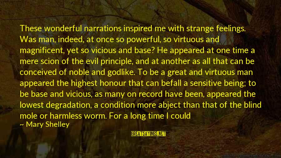 Being Virtuous Sayings By Mary Shelley: These wonderful narrations inspired me with strange feelings. Was man, indeed, at once so powerful,