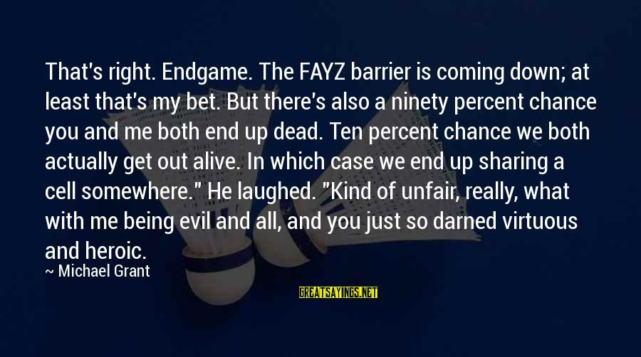 Being Virtuous Sayings By Michael Grant: That's right. Endgame. The FAYZ barrier is coming down; at least that's my bet. But
