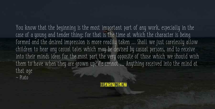 Being Virtuous Sayings By Plato: You know that the beginning is the most important part of any work, especially in