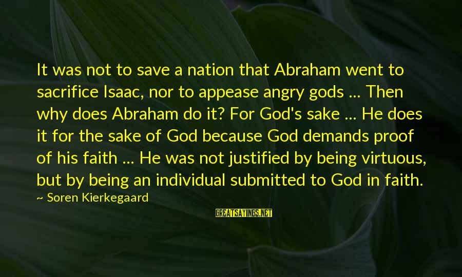 Being Virtuous Sayings By Soren Kierkegaard: It was not to save a nation that Abraham went to sacrifice Isaac, nor to