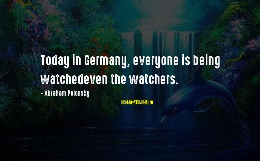 Being Watched Sayings By Abraham Polonsky: Today in Germany, everyone is being watchedeven the watchers.