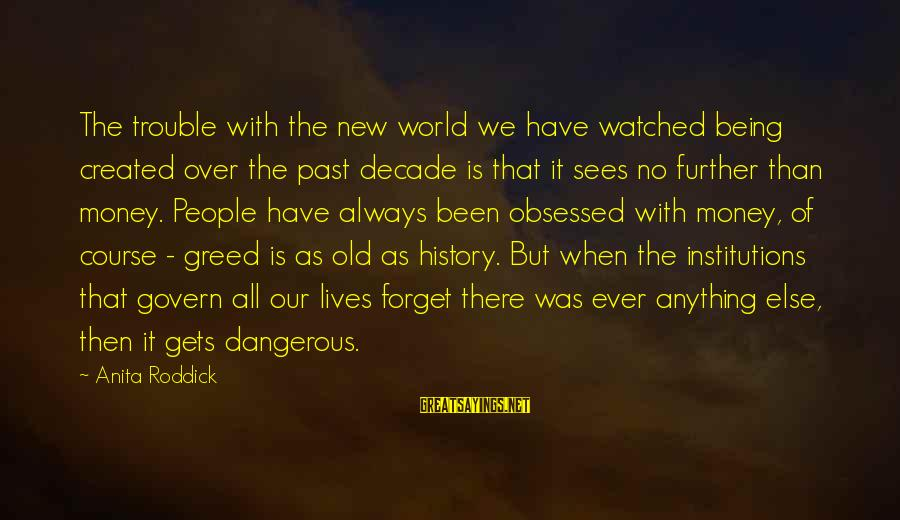 Being Watched Sayings By Anita Roddick: The trouble with the new world we have watched being created over the past decade