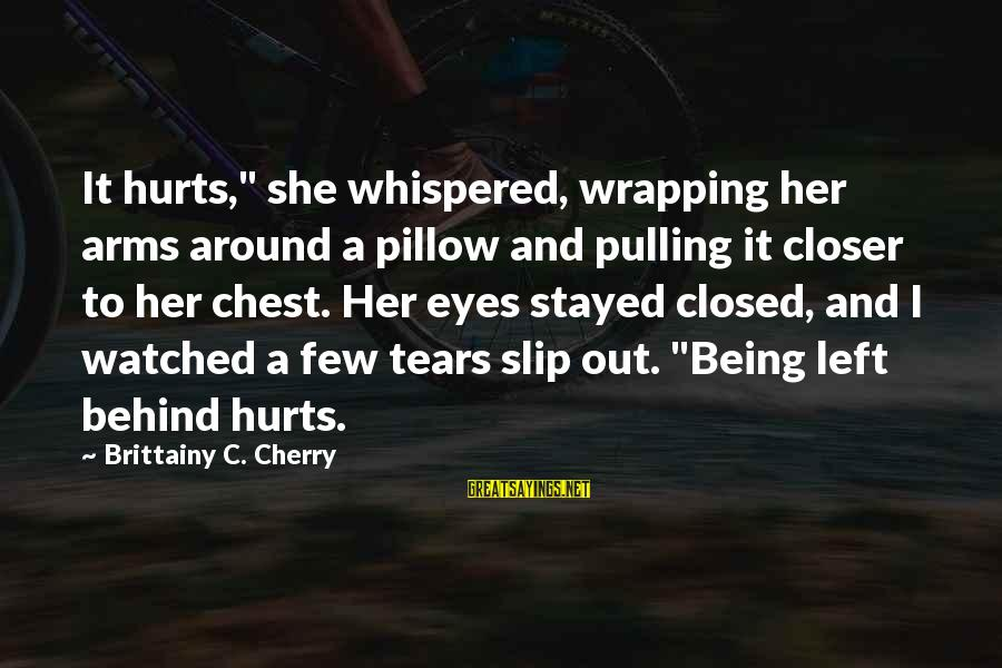 "Being Watched Sayings By Brittainy C. Cherry: It hurts,"" she whispered, wrapping her arms around a pillow and pulling it closer to"