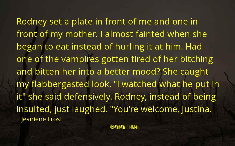 Being Watched Sayings By Jeaniene Frost: Rodney set a plate in front of me and one in front of my mother.