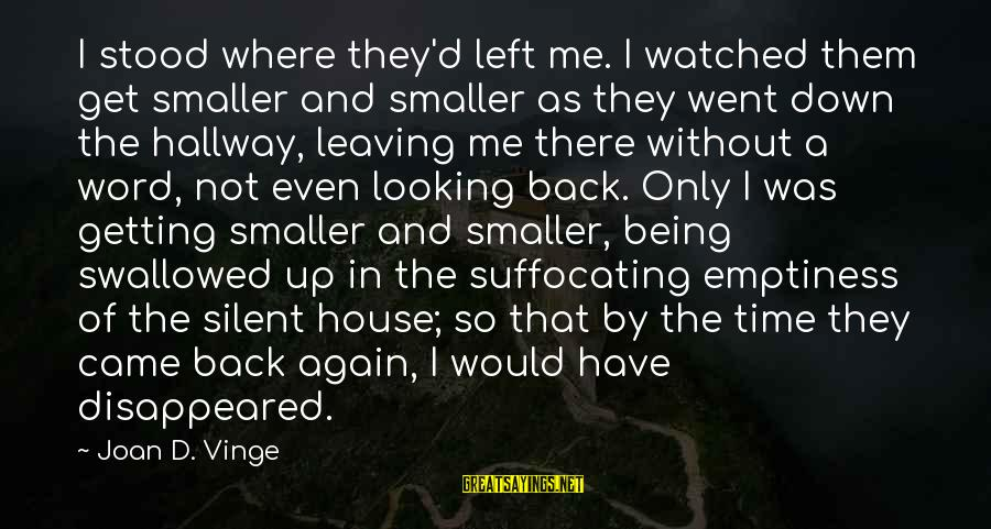 Being Watched Sayings By Joan D. Vinge: I stood where they'd left me. I watched them get smaller and smaller as they