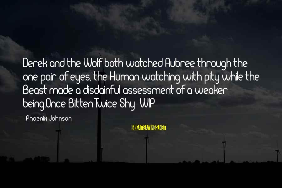 Being Watched Sayings By Phoenix Johnson: Derek and the Wolf both watched Aubree through the one pair of eyes, the Human