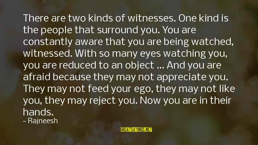 Being Watched Sayings By Rajneesh: There are two kinds of witnesses. One kind is the people that surround you. You