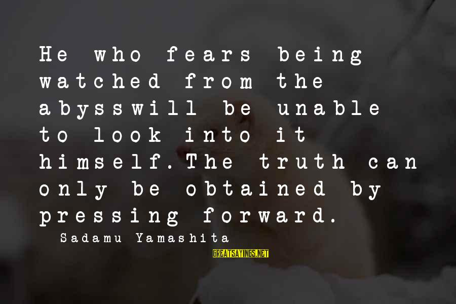 Being Watched Sayings By Sadamu Yamashita: He who fears being watched from the abysswill be unable to look into it himself.The