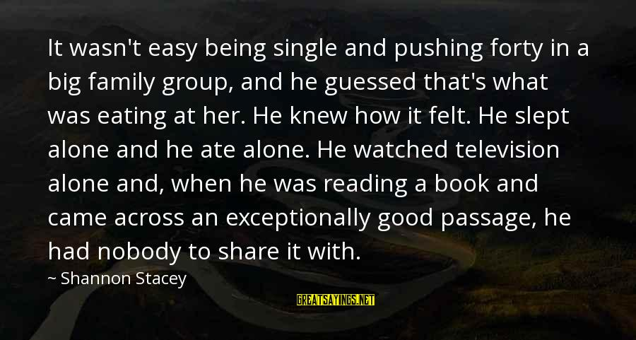 Being Watched Sayings By Shannon Stacey: It wasn't easy being single and pushing forty in a big family group, and he