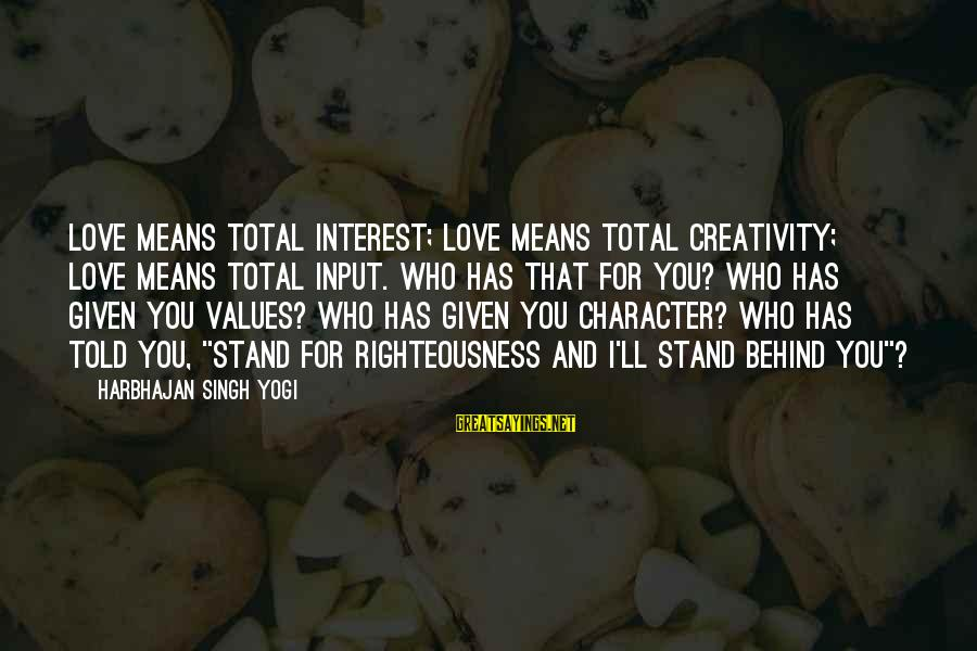 Being Wild And Crazy Sayings By Harbhajan Singh Yogi: Love means total interest; love means total creativity; love means total input. Who has that