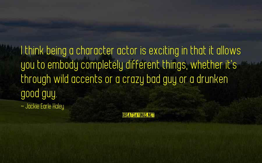 Being Wild And Crazy Sayings By Jackie Earle Haley: I think being a character actor is exciting in that it allows you to embody