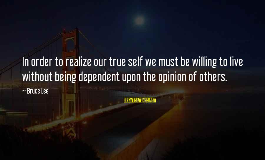 Being Willing Sayings By Bruce Lee: In order to realize our true self we must be willing to live without being
