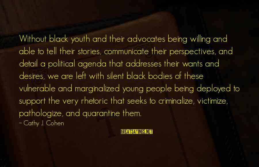 Being Willing Sayings By Cathy J. Cohen: Without black youth and their advocates being willing and able to tell their stories, communicate