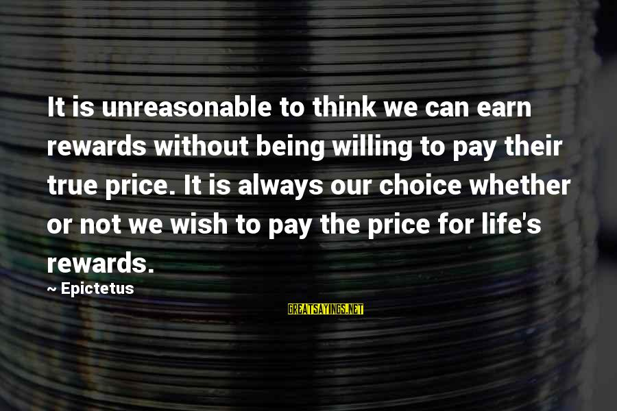 Being Willing Sayings By Epictetus: It is unreasonable to think we can earn rewards without being willing to pay their