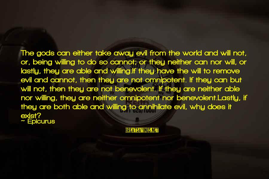 Being Willing Sayings By Epicurus: The gods can either take away evil from the world and will not, or, being