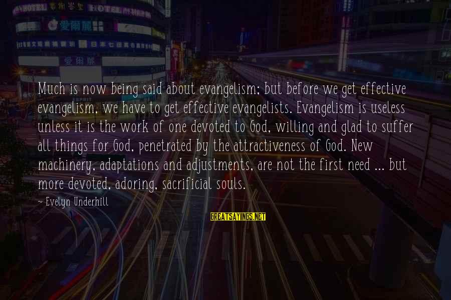Being Willing Sayings By Evelyn Underhill: Much is now being said about evangelism; but before we get effective evangelism, we have