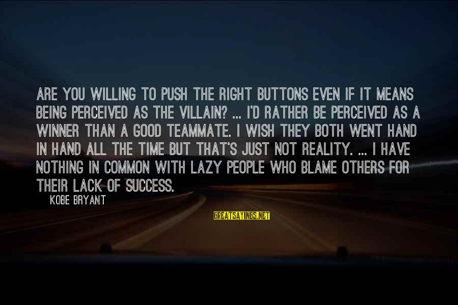Being Willing Sayings By Kobe Bryant: Are you willing to push the right buttons even if it means being perceived as
