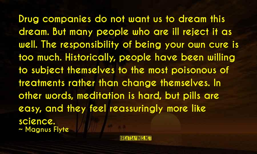 Being Willing Sayings By Magnus Flyte: Drug companies do not want us to dream this dream. But many people who are