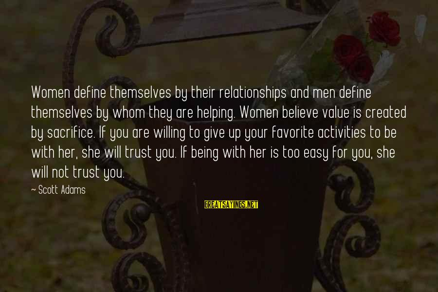 Being Willing Sayings By Scott Adams: Women define themselves by their relationships and men define themselves by whom they are helping.