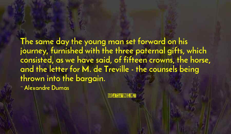 Being Young Sayings By Alexandre Dumas: The same day the young man set forward on his journey, furnished with the three