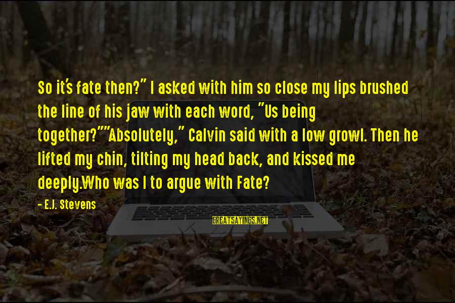 "Being Young Sayings By E.J. Stevens: So it's fate then?"" I asked with him so close my lips brushed the line"