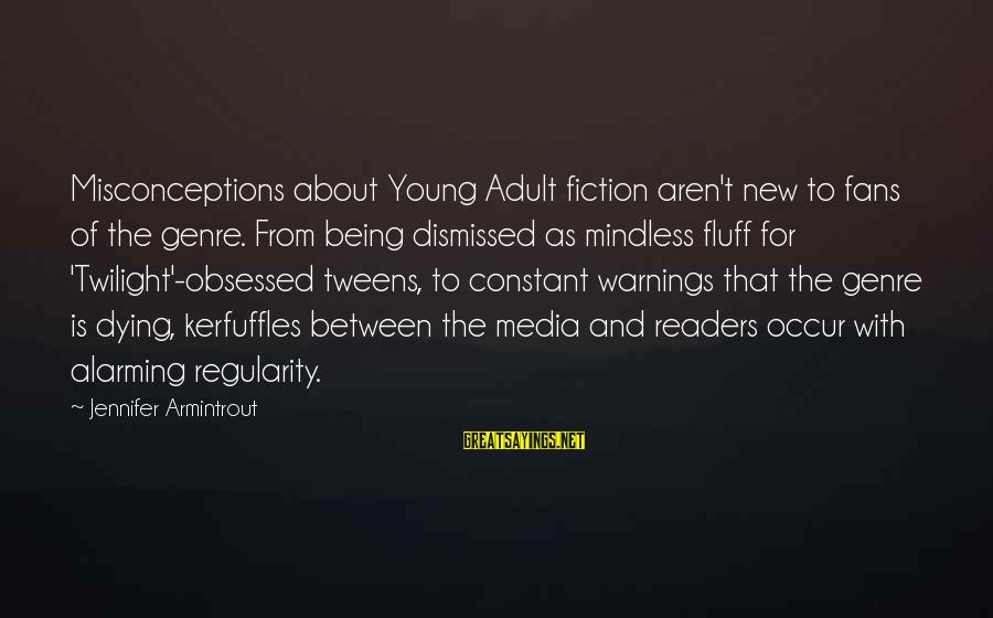 Being Young Sayings By Jennifer Armintrout: Misconceptions about Young Adult fiction aren't new to fans of the genre. From being dismissed