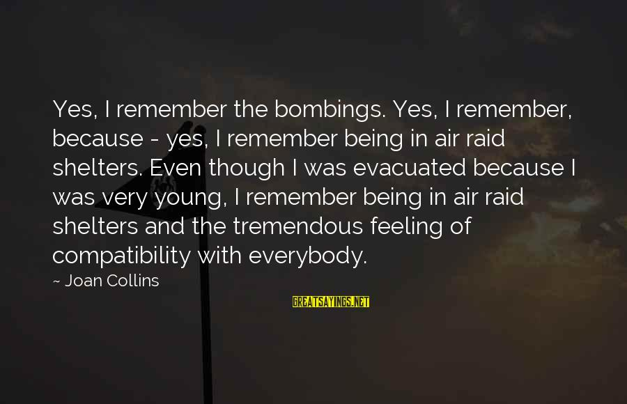 Being Young Sayings By Joan Collins: Yes, I remember the bombings. Yes, I remember, because - yes, I remember being in