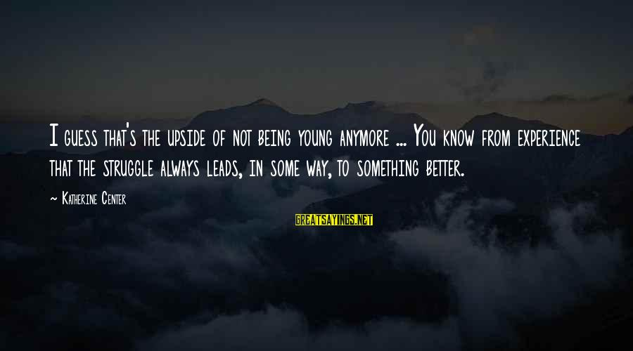 Being Young Sayings By Katherine Center: I guess that's the upside of not being young anymore ... You know from experience