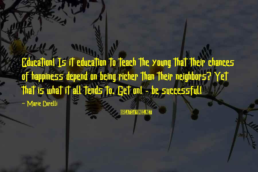 Being Young Sayings By Marie Corelli: Education! Is it education to teach the young that their chances of happiness depend on