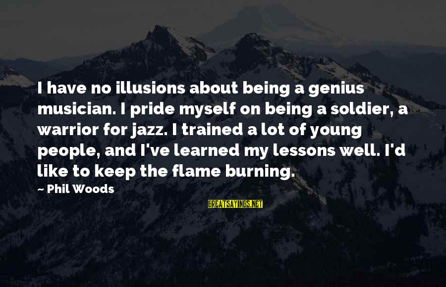 Being Young Sayings By Phil Woods: I have no illusions about being a genius musician. I pride myself on being a