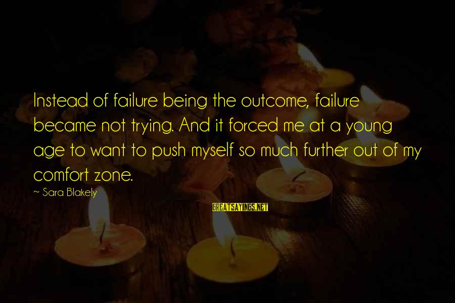 Being Young Sayings By Sara Blakely: Instead of failure being the outcome, failure became not trying. And it forced me at