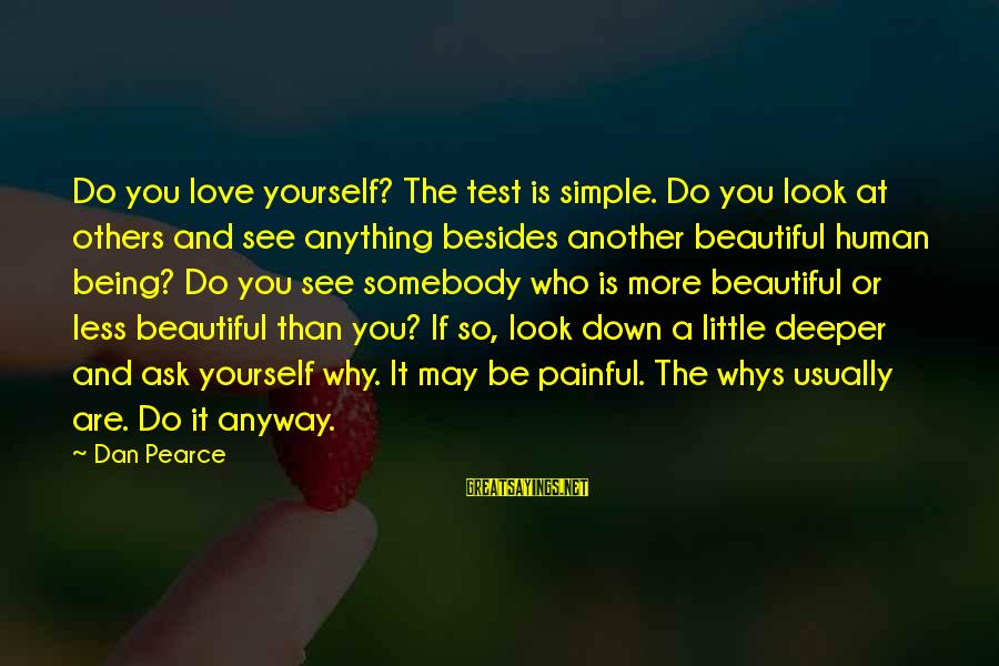 Being Yourself And Beautiful Sayings By Dan Pearce: Do you love yourself? The test is simple. Do you look at others and see