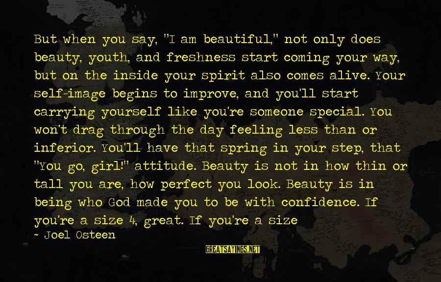 "Being Yourself And Beautiful Sayings By Joel Osteen: But when you say, ""I am beautiful,"" not only does beauty, youth, and freshness start"