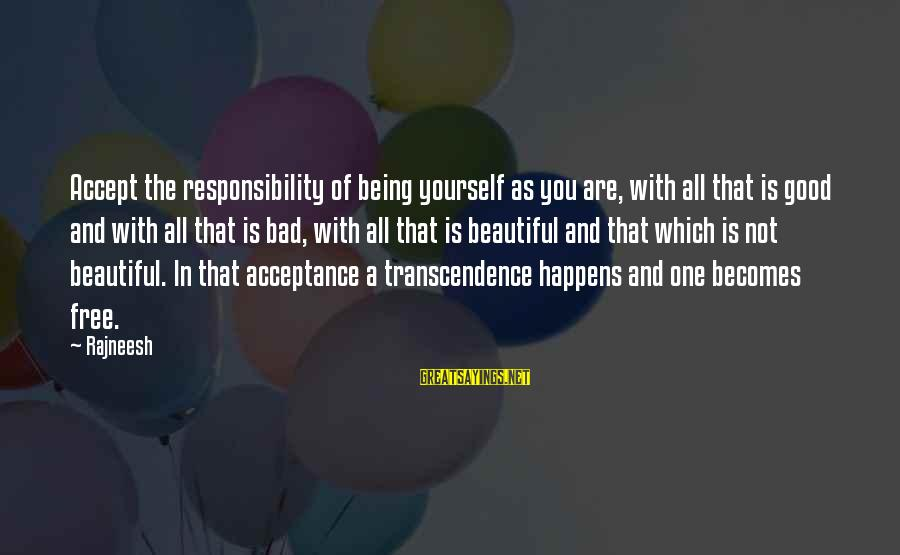Being Yourself And Beautiful Sayings By Rajneesh: Accept the responsibility of being yourself as you are, with all that is good and